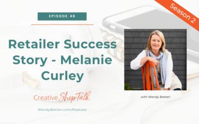 Retailer Success Story – Melanie Curley   Episode 46