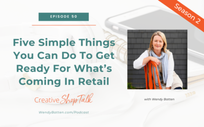 Five Simple Things You Can Do To Get Ready For What's Coming In Retail   Episode 50