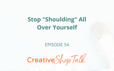 """Stop """"Shoulding"""" All Over Yourself   Episode 54"""