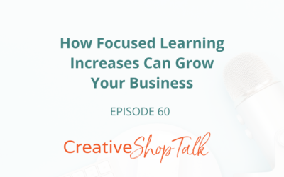 How Focused Learning Can Grow Your Business | Episode 60