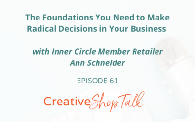 The Foundations You Need to Make Radical Decisions in Your Business – with Inner Circle Member Retailer Ann Schneider | Episode 61
