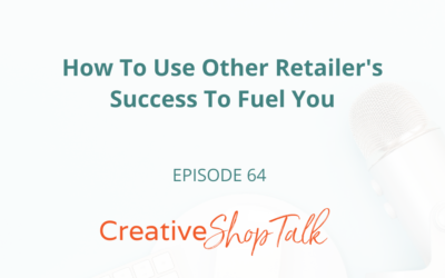 How To Use Other Retailer's Success To Fuel You | Episode 64