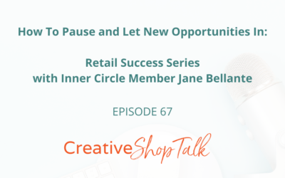 How To Pause and Let New Opportunities In: Retail Success Series with Inner Circle Member Jane Bellante | Episode 67