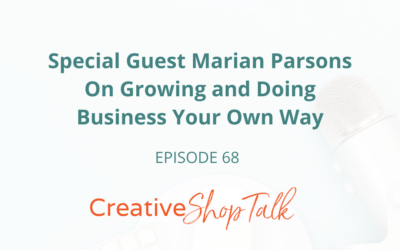 Special Guest Marian Parsons On Growing and Doing Business Your Own Way | Episode 68
