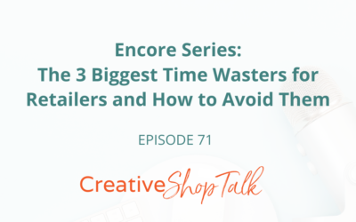 Encore Series: The 3 Biggest Time Wasters for Retailers and How to Avoid Them | Episode 71