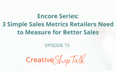 Encore Series: 3 Simple Sales Metrics Retailers Need to Measure for Better Sales | Episode 73