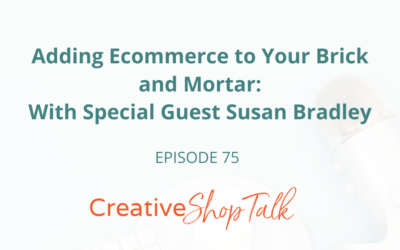 Adding Ecommerce to Your Brick and Mortar: With Special Guest Susan Bradley | Episode 75