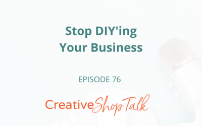 Stop DIY'ing Your Business | Episode 76