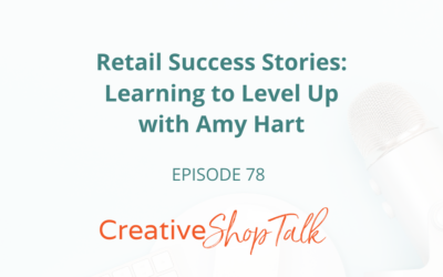 Retail Success Stories – Learning to Level Up with Amy Hart | Episode 78